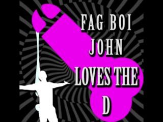 Be a fag like Fagboi John