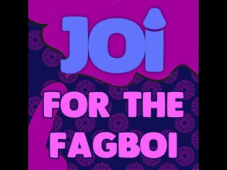 JOI for the Fagboi